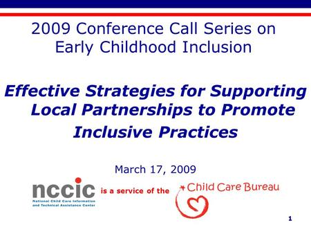 Is a service of the 1 2009 Conference Call Series on Early Childhood Inclusion Effective Strategies for Supporting Local Partnerships to Promote Inclusive.