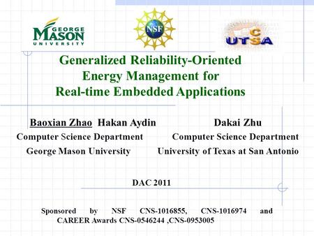 Baoxian Zhao Hakan Aydin Dakai Zhu Computer Science Department Computer Science Department George Mason University University of Texas at San Antonio DAC.
