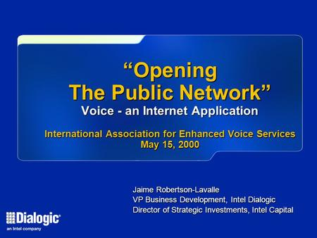 "Jaime Robertson-Lavalle VP Business Development, Intel Dialogic Director of Strategic Investments, Intel Capital ""Opening The Public Network"" Voice - an."