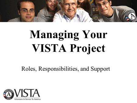 Managing Your VISTA Project Roles, Responsibilities, and Support.