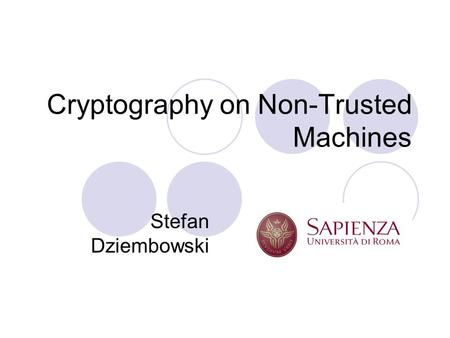 Cryptography on Non-Trusted Machines Stefan Dziembowski.