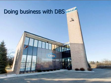 Doing business with DBS. Why choose DBS Our singular goal is to make doing business easier and more profitable for you.