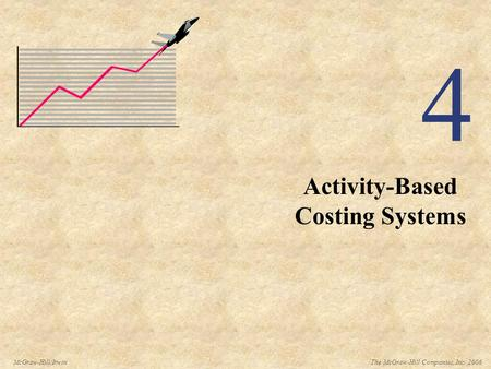 The McGraw-Hill Companies, Inc. 2006McGraw-Hill/Irwin 4 Activity-Based Costing Systems.