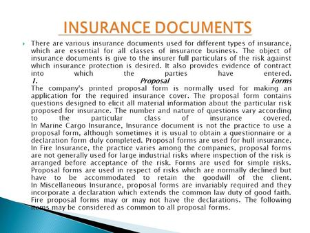 INSURANCE DOCUMENTS There are various insurance documents used for different types of insurance, which are essential for all classes of insurance business.