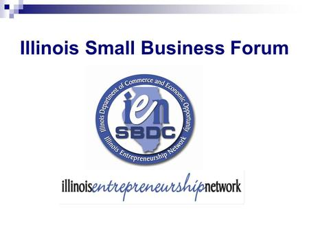 Illinois Small Business Forum. Illinois Entrepreneurship Network (IEN) www.IENconnect.com (800) 252-2923.