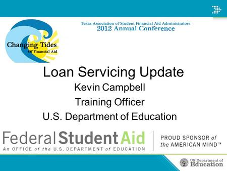 Loan Servicing Update Kevin Campbell Training Officer U.S. Department of Education.