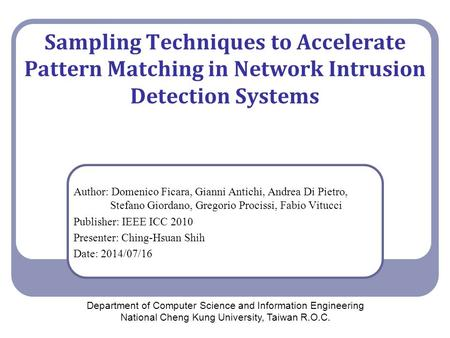 Sampling Techniques to Accelerate Pattern Matching in Network Intrusion Detection Systems Author: Domenico Ficara, Gianni Antichi, Andrea Di Pietro, Stefano.