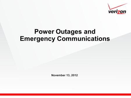 Power Outages and Emergency Communications November 13, 2012.
