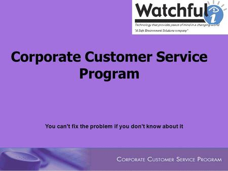 Corporate Customer Service Program You can't fix the problem if you don't know about it.