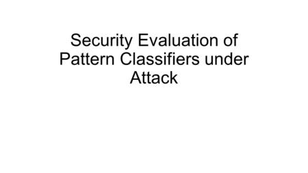 Security Evaluation of Pattern Classifiers under Attack.