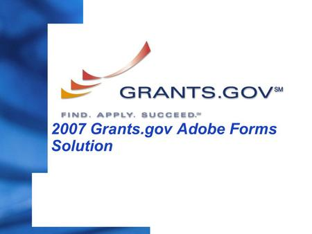 2007 Grants.gov Adobe Forms Solution. 9/19/2015 PAGE 2 Adobe Forms Processing Main Aspects of Forms Processing – Stitching – Reader Extension (Assign.