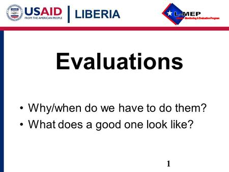 LIBERIA 1 Why/when do we have to do them? What does a good one look like? Evaluations.