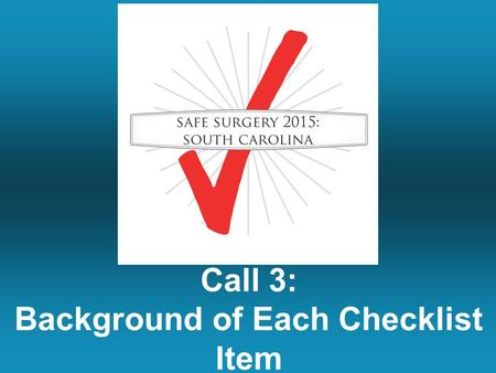 Call 3: Background of Each Checklist Item. Topics Covered on the Last Webinar Review of articles that have been written about the impact of the checklist.