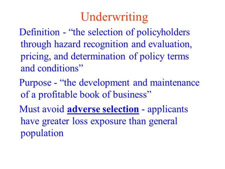 "Underwriting Definition - ""the selection of policyholders through hazard recognition and evaluation, pricing, and determination of policy terms and conditions"""