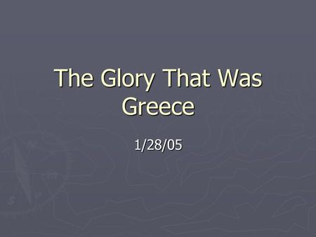 The Glory That Was Greece 1/28/05. Objectives ► Discuss the political and ethical ideas Greek philosophers developed ► Discuss the goals of Greek architects.