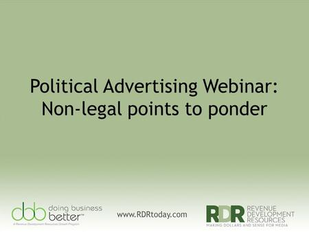 Political Advertising Webinar: Non-legal points to ponder.
