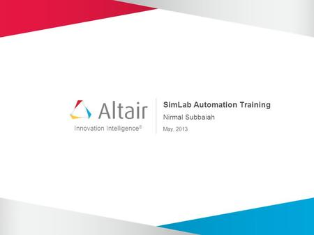 Innovation Intelligence ® SimLab Automation Training Nirmal Subbaiah May, 2013.