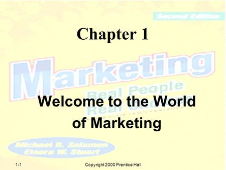 1-1Copyright 2000 Prentice Hall Chapter 1 Welcome to the World of Marketing.