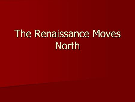 The Renaissance Moves North. Renaissance Spreads North Northern Europe recovered more slowly from the Black Death Northern Europe recovered more slowly.