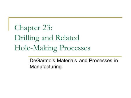 Chapter 23: Drilling and Related Hole-Making Processes