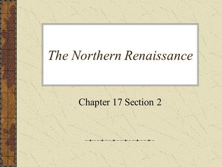 The Northern Renaissance Chapter 17 Section 2. The Northern Renaissance began in the prosperous cities of Flanders. Many painters focused on the common.