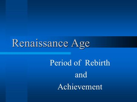 contributions of the age of the renaissance The renaissance is named for the rebirth or revival of classical civilization and learning in general terms, it is usually considered to have begun in italy in the.