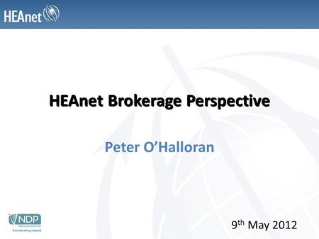 HEAnet Brokerage Perspective Peter O'Halloran 9 th May 2012.