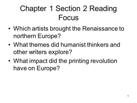 1 Chapter 1 Section 2 Reading Focus Which artists brought the Renaissance to northern Europe? What themes did humanist thinkers and other writers explore?