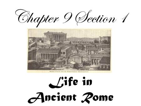 Chapter 9 Section 1 Life in Ancient Rome.