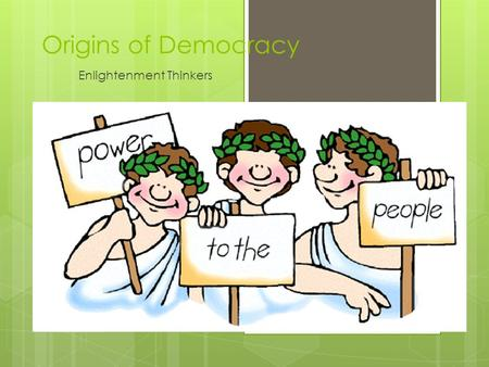 Origins of Democracy Enlightenment Thinkers Enlightenment  18 th century European movement  Tries to apply science and reason to all aspects of life.