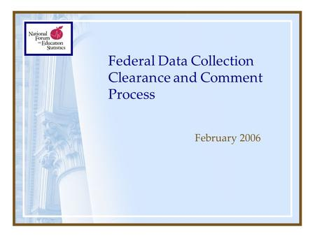 Federal Data Collection Clearance and Comment Process February 2006.
