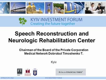 Speech Reconstruction and Neurologic Rehabilitation Center Chairman of the Board of the Private Corporation Medical Network Dobrobut Timoshenko Т. Kyiv.
