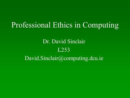 Professional Ethics in Computing Dr. David Sinclair L253