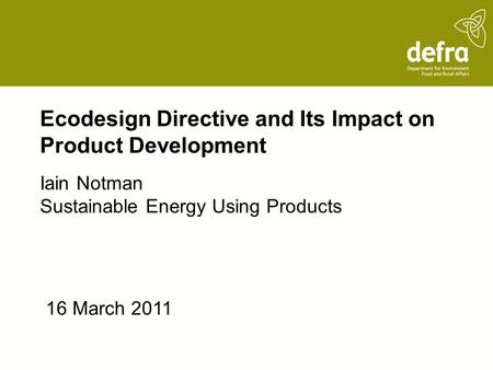Ecodesign Directive and Its Impact on Product Development Iain Notman Sustainable Energy Using Products 16 March 2011.