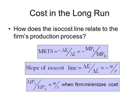 Cost in the Long Run How does the isocost line relate to the firm's production process? 56.