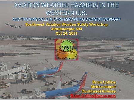 Brian Collins Meteorologist Southwest Airlines Southwest Aviation Weather Safety Workshop Albuquerque, NM Oct 26, 2011.