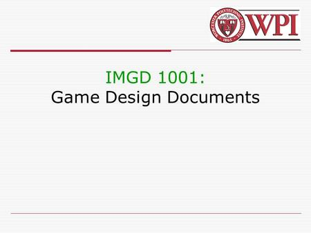 IMGD 1001: Game Design Documents