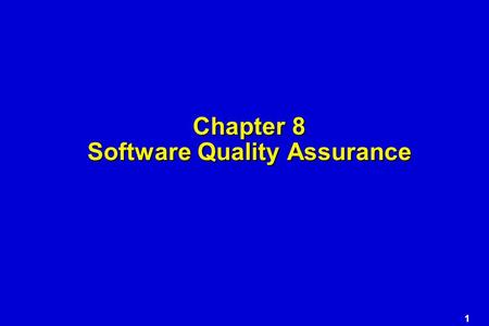 1 Chapter 8 Software Quality Assurance. 2 Software Quality Assurance  Software requirements  Specified standards – development criteria  Implicit requirements.