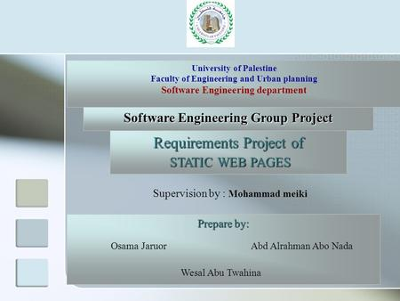 University of Palestine Faculty of Engineering and Urban planning Software Engineering department Software Engineering Group Project Requirements Project.