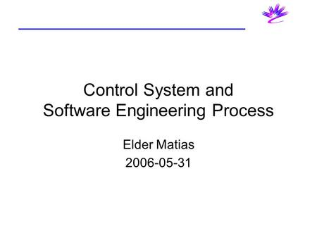 Control System and Software Engineering Process Elder Matias 2006-05-31.