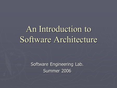 An Introduction to Software Architecture Software Engineering Lab. Summer 2006.