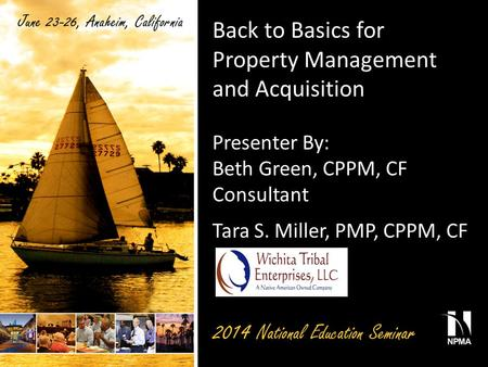 Back to Basics for Property Management and Acquisition Presenter By: Beth Green, CPPM, CF Consultant Tara S. Miller, PMP, CPPM, CF.
