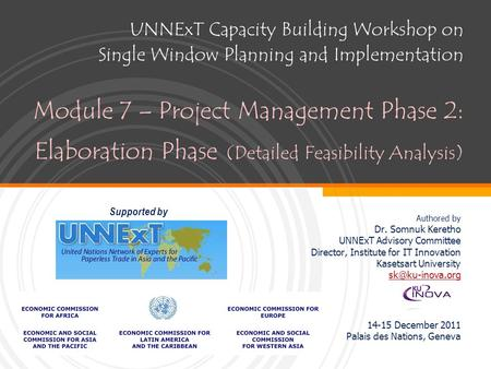 UNNExT Capacity Building Workshop on Single Window Planning and Implementation Module 7 – Project Management Phase 2: Elaboration Phase (Detailed Feasibility.