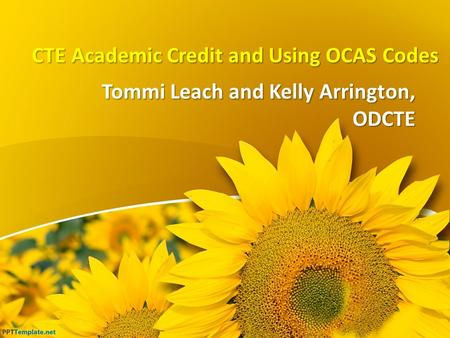 CTE Academic Credit and Using OCAS Codes Tommi Leach and Kelly Arrington, ODCTE.