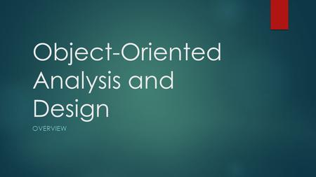 Object-Oriented Analysis and Design OVERVIEW. Objectives  Describe Information Systems  Explain the role of a systems analyst  Introduce object-oriented.