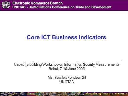 Www.unctad.org/ecommerce/ 9/19/2015 / 1 Electronic Commerce Branch UNCTAD - United Nations Conference on Trade and Development Core ICT Business Indicators.