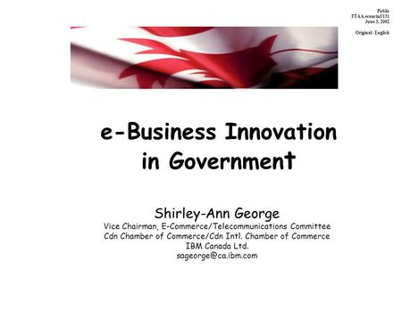 E-Business Innovation in Governmen t Shirley-Ann George Vice Chairman, E-Commerce/Telecommunications Committee Cdn Chamber of Commerce/Cdn Intl. Chamber.