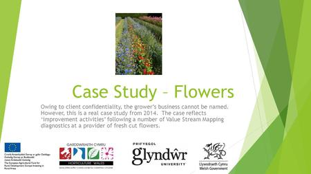 Case Study – Flowers Owing to client confidentiality, the grower's business cannot be named. However, this is a real case study from 2014. The case reflects.