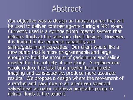 1Abstract Our objective was to design an infusion pump that will be used to deliver contrast agents during a MRI exam. Currently used is a syringe pump.