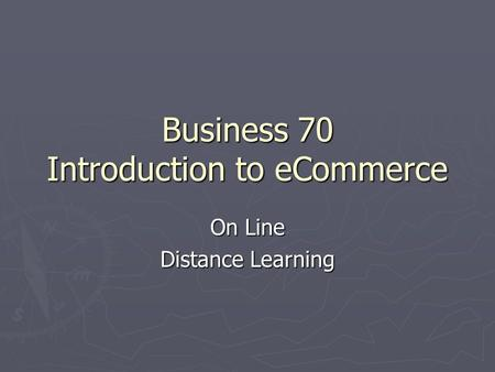 Business 70 Introduction to eCommerce On Line Distance Learning.